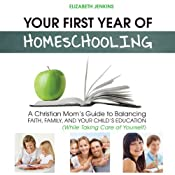 Your First Year of Homeschooling: A Christian Mom's Guide to Balancing Faith, Family, and Your Child's Education (While Taking Care of Yourself) | [Elizabeth Jenkins]
