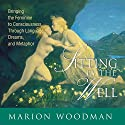 Sitting by the Well: Bringing the Feminine to Consciousness Through Language, Dreams, and Metaphor  by Marion Woodman Narrated by Marion Woodman