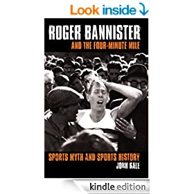 Roger Bannister and the Four-Minute Mile: Sports Myth and Sports History (Sport in the Global Society)