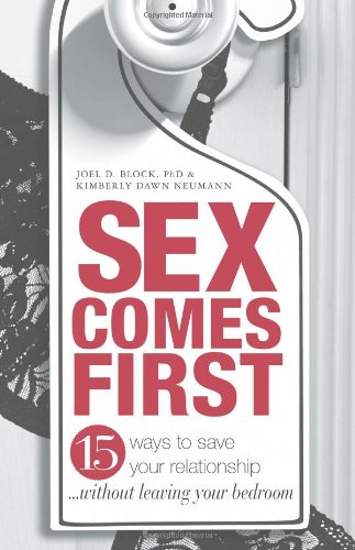 Sex Comes First: 15 Ways to Help Your Relationship - Without Leaving Your Bedroom