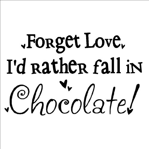 Forget Love I'd rather fall in Chocolate! 12.5