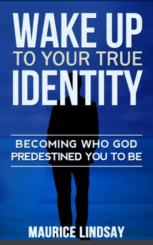 Book: Wake Up To Your True Identity - Becoming Who God Predestined You To Be by Maurice Lindsay