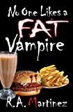 No One Likes a Fat Vampire (The Red Cerberus Series) by R.A. Martinez