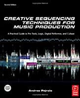 Creative Sequencing Techniques for Music Production, Second Edition: A Practical Guide to Pro Tools, Logic, Digital Performer, and Cubase ebook download