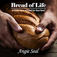 Bread of Life: A Daily Dose of Food for Your Soul | Livre audio Auteur(s) : Angie Seal Narrateur(s) : Dorothy Deavers Moore