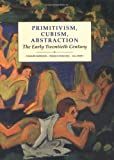 Primitivism, Cubism, Abstraction: The Early Twentieth Century (Modern Art--Practices & Debates)