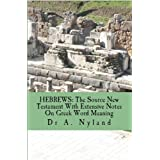 HEBREWS: The Source New Testament With Extensive Notes On Greek Word Meaningby Dr A Nyland