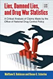 img - for Lies, Damned Lies, and Drug War Statistics, Second Edition: A Critical Analysis of Claims Made by the Office of National Drug Control Policy book / textbook / text book
