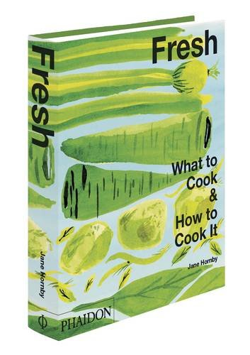 Fresh: What to Cook and How to Cook It