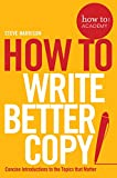How to: Write Better Copy: Advice on Getting People to Notice Your Copy, Engage with it and Do What You Want Them to Do (How to: Academy)