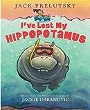 By Jack Prelutsky Ive Lost My Hippopotamus
