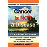 Cancer Is Not A Disease - It's A Survival Mechanismby Andreas Moritz