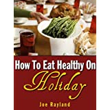 How To Eat Healthy On Holiday ~ Joe Rayland