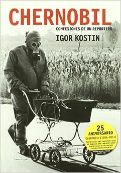 Chernobil: Confesiones de un reportero: Amazon.es: Igor