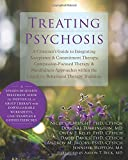 Treating Psychosis: A Clinicians Guide to Integrating Acceptance and Commitment Therapy, Compassion-Focused Therapy, and Mindfulness Approaches within the Cognitive Behavioral Therapy Tradition