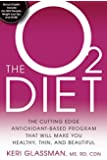 The O2 Diet:�The Cutting Edge Antioxidant-Based Program That Will Make You Healthy, Thin, and Beautiful
