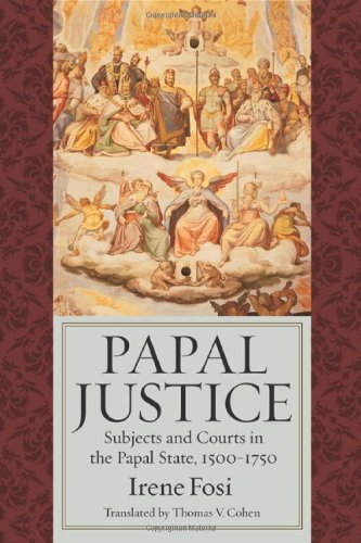 Papal Justice: Subjects and Courts in the Papal State, 1500-1750