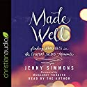 Made Well: Finding Wholeness in the Everyday Sacred Moments Audiobook by Jenny Simmons Narrated by Jenny Simmons