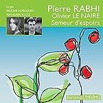 Semeur d'espoirs | Pierre Rabhi,Olivier Le Naire