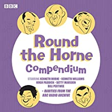 Round the Horne Compendium: Classic BBC Radio Comedy Radio/TV Program by Barry Took, Marty Feldman Narrated by Kenneth Horne, Kenneth Williams