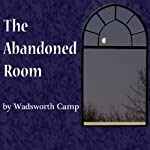 The Abandoned Room | Wadsworth Camp