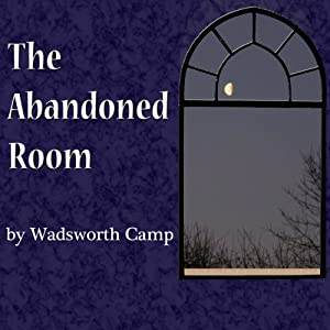 The Abandoned Room | [Wadsworth Camp]