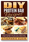 DIY Protein Bars Recipes: Delicious Homemade Protein Bars, Easy & Healthy Recipes, The Best Protein Bars For Muscle Building & Recover Energy (DIY Homemade Healthy Recipes)
