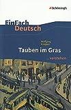 EinFach Deutsch ...verstehen. Interpretationshilfen: EinFach Deutsch ...verstehen: Wolfgang Koeppen: Tauben im Gras