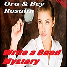 Write a Good Mystery: Write a Detective Novel Today, Crime Writing, Rules for Writing Detective Stories (Write Me Dearly) (       UNABRIDGED) by Ora Rosalin, Bey Rosalin Narrated by Kimiko Alexandre