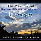 The Way to God: Realizaton of the Self - The Final Moments Vortrag von David R. Hawkins Gesprochen von: David R. Hawkins