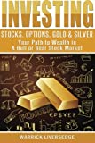 img - for Investing: Stocks, Options, Gold & Silver - Your Path to Wealth in a Bull or Bear Stock Market (Investing, Stocks, Day Trading) book / textbook / text book
