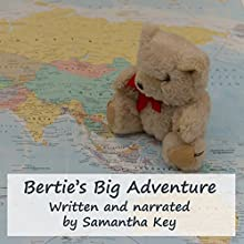 Bertie's Big Adventure: Bertie the Travelling Bear, Book 1 Audiobook by Samantha Key Narrated by Samantha Key