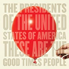 The Presidents Of The United States Of America - These Are The Good Times People (2008)