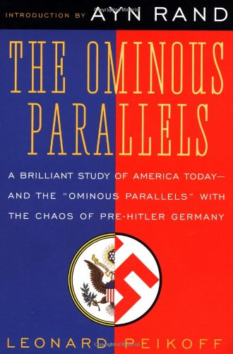 The Ominous Parallels: The End of Freedom in America: Leonard Peikoff: 9780452011175: Amazon.com: Books