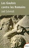 echange, troc Joël Schmidt - Les Gaulois contre les Romains
