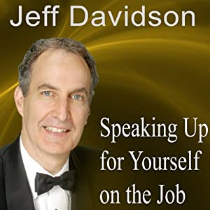Speaking Up for Yourself on the Job: Getting More of What You Want More of the Time | [Jeff Davidson]