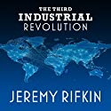 The Third Industrial Revolution: How Lateral Power Is Transforming Energy, the Economy, and the World (       UNABRIDGED) by Jeremy Rifkin Narrated by Kevin Foley