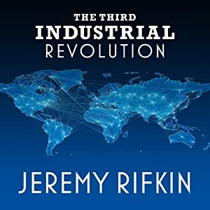The Third Industrial Revolution: How Lateral Power Is Transforming Energy, the Economy, and the World | [Jeremy Rifkin]