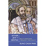 Either Jew or Gentile: Paul's Unfolding Theology of Inclusivity ~ Eung Chun Park