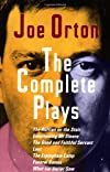 The Complete Plays: The Ruffian on the Stair, Entertaining Mr. Sloan, the Good and Faithful Servant, Loot, the Erpingham Camp, Funeral Games, What the Butler Saw