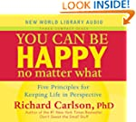 You Can Be Happy No Matter What: Five...