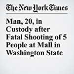 Man, 20, in Custody after Fatal Shooting of 5 People at Mall in Washington State | Christopher Mele,Niraj Chokshi