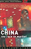 img - for CHINA - The Race to Market: What China's transformation means for business, markets and the world order book / textbook / text book