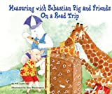 Measuring with Sebastian Pig and Friends on a Road Trip (Math Fun with Sebastian Pig and Friends!)