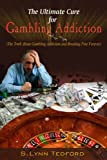 The Ultimate Cure For Gambling Addiction: The Truth About Gambling Addiction And Breaking Free Forever (Compulsive Gambling, Casino Games, Online Gambling)