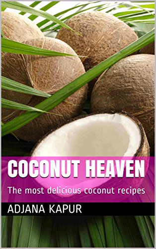 COCONUT HEAVEN: The most delicious coconut recipes by Adjana Kapur