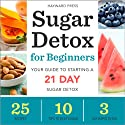 Sugar Detox for Beginners: Your Guide to Starting a 21-Day Sugar Detox Audiobook by  Hayward Press Narrated by Kevin Pierce