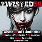 Twisted 50: 50 Contemporary Shockers from the Most Terrifying New Writers of Horror Hörbuch von Stephanie Wessell, Troll Dahl, Susan Bodnar, Marie Gethins Gesprochen von:  full cast