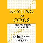 Beating the Odds: Eddie Brown's Investing and Life Strategies | Eddie Brown,Blair S. Walker