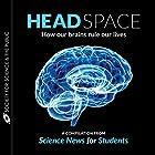 Head Space: How Our Brains Rule Our Lives Hörbuch von Kathiann Kowalski, Esther Landhuis, Ashley Yeager, Laura Sanders, Amanda Leigh Mascarelli, Bethany Brookshire Gesprochen von: Neil Holmes